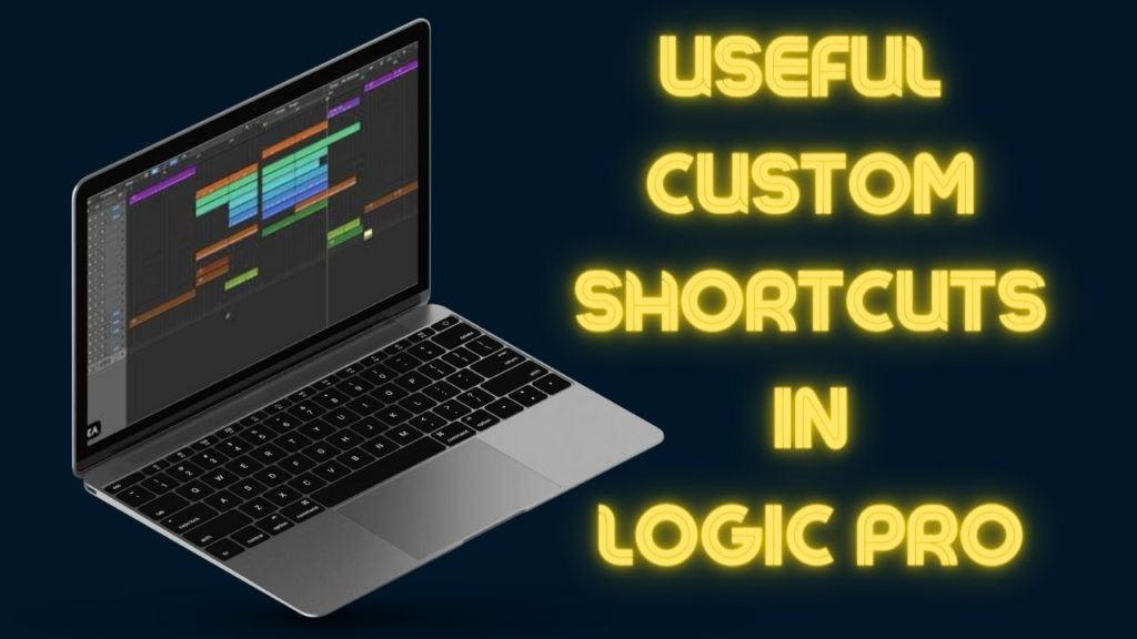 A Few Advanced Logic Pro Custom Shortcuts To Improve Your Workflow 2