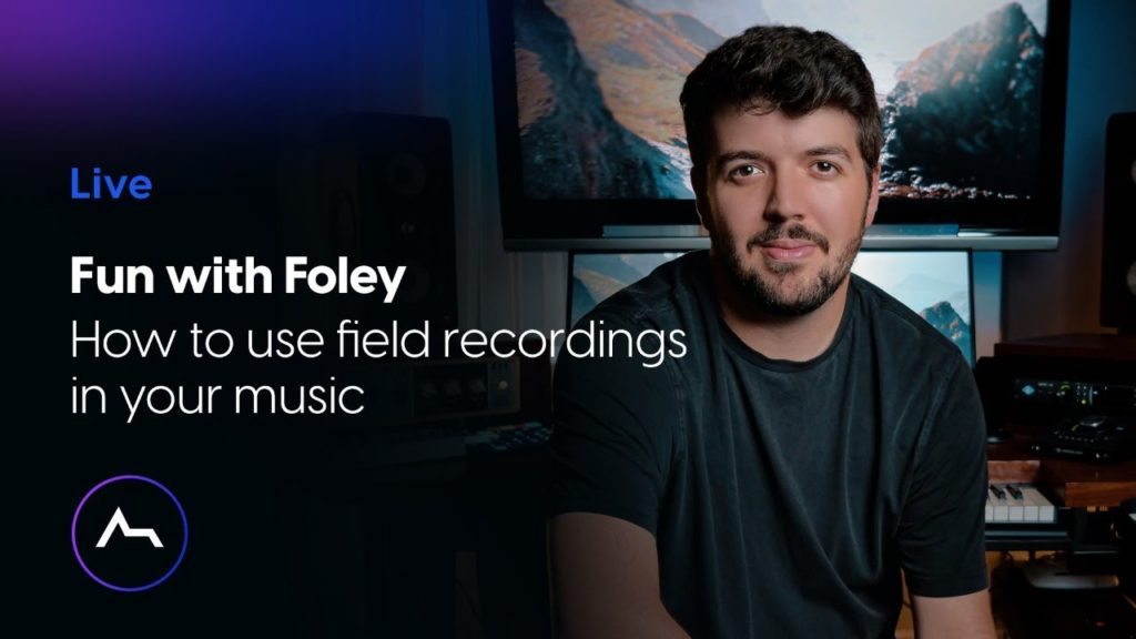 Live - Fun with Foley - how to use field recordings in your music 2