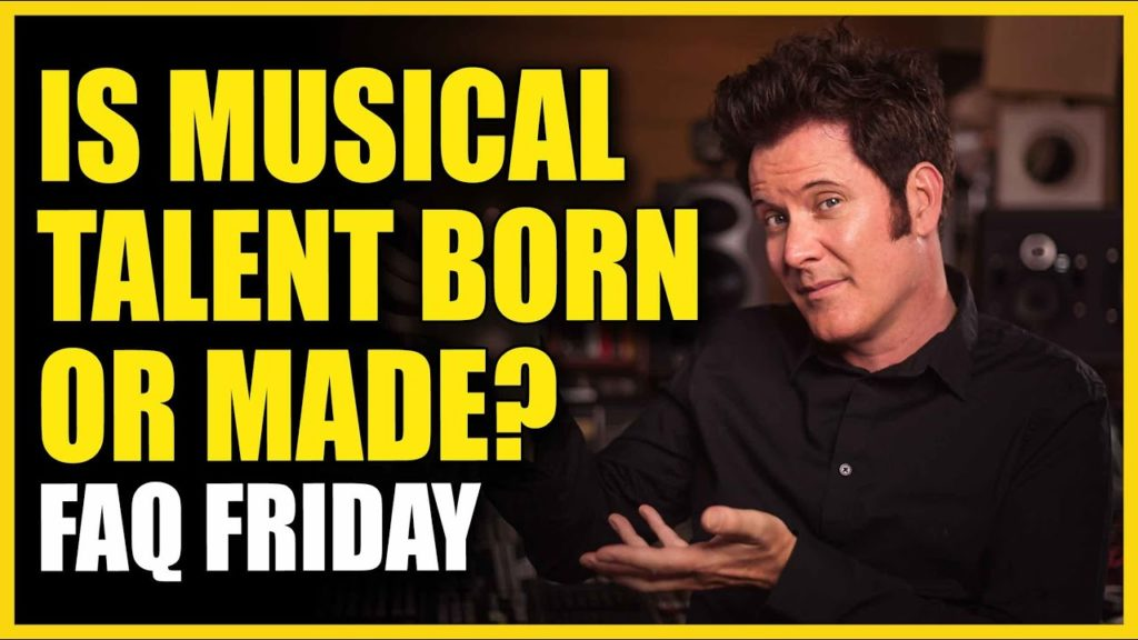 Is Musical Talent Born or Made? FAQ Friday 2